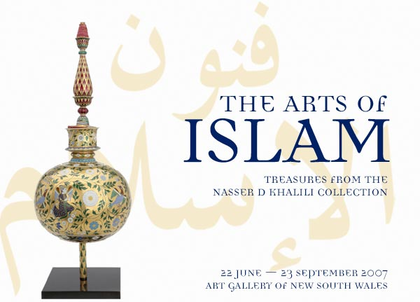 The Arts of Islam: Trasures from the Nasser D Khalili collection. 22 June - 23 September 2007. Art Gallery of NSW